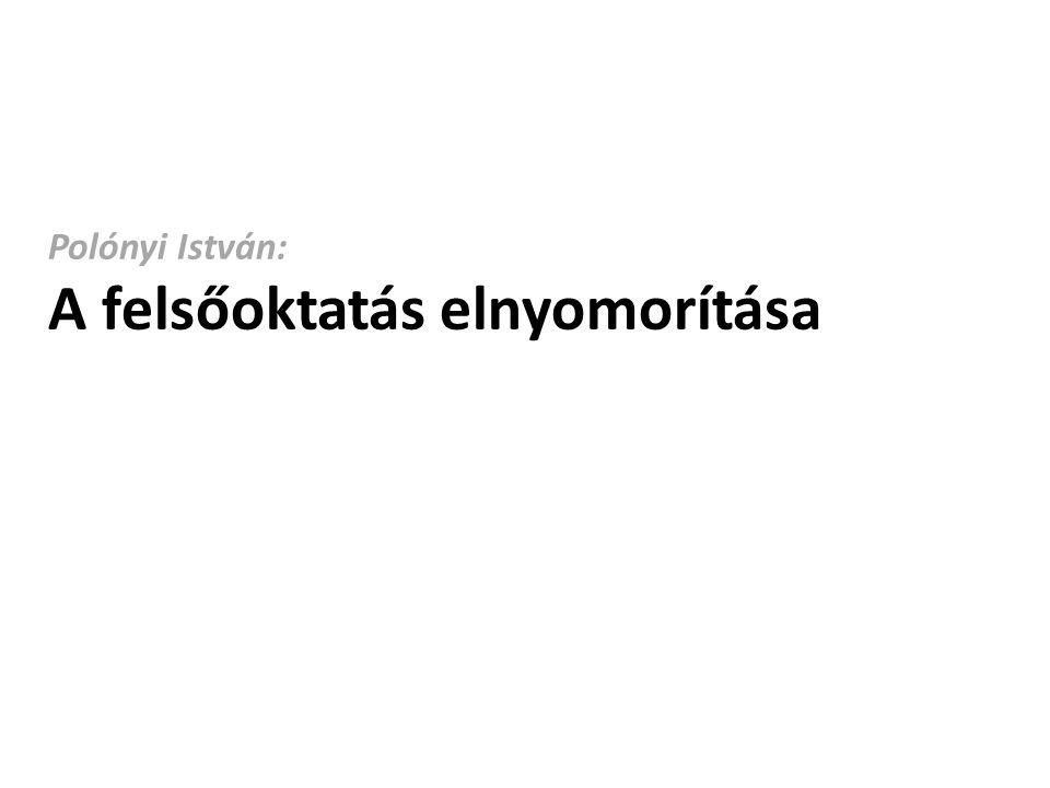 Polónyi István: A felsőoktatás elnyomorítása