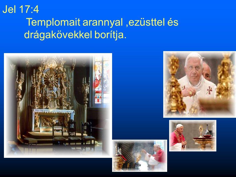 Jel 17:4 Templomait arannyal ,ezüsttel és drágakövekkel borítja.