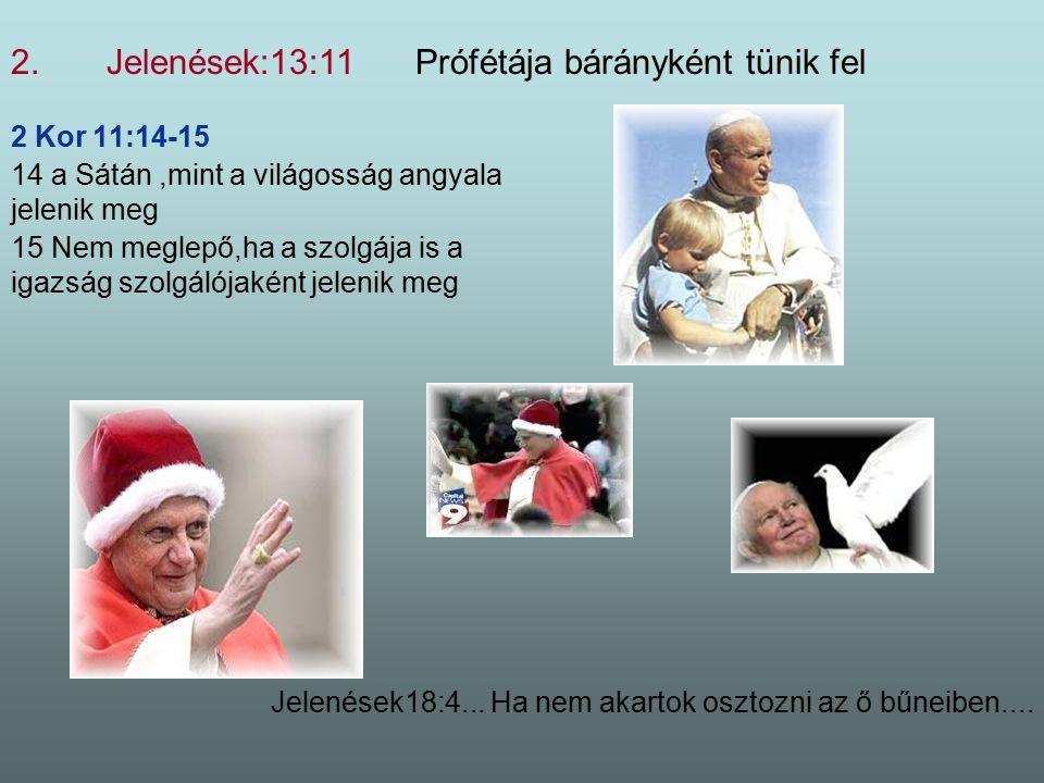 Jelenések:13:11 Prófétája bárányként tünik fel
