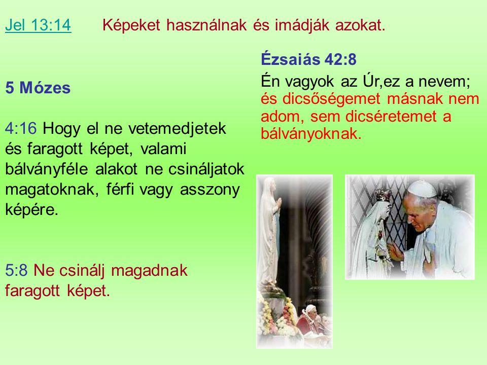 Jel 13:14 Képeket használnak és imádják azokat.