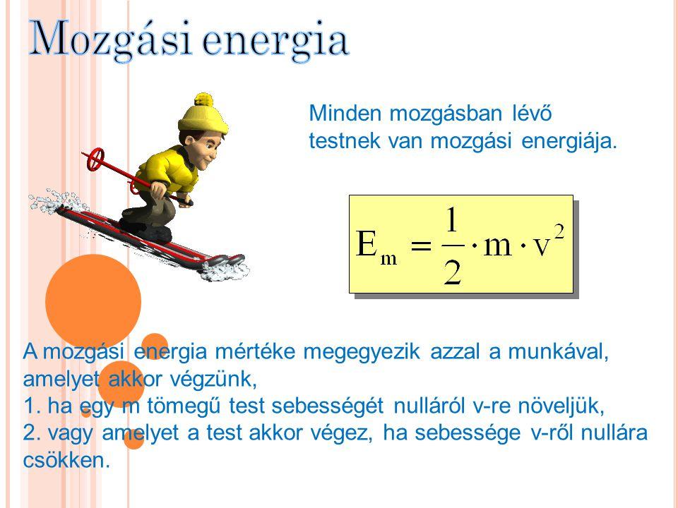 Mozgási energia Minden mozgásban lévő testnek van mozgási energiája.