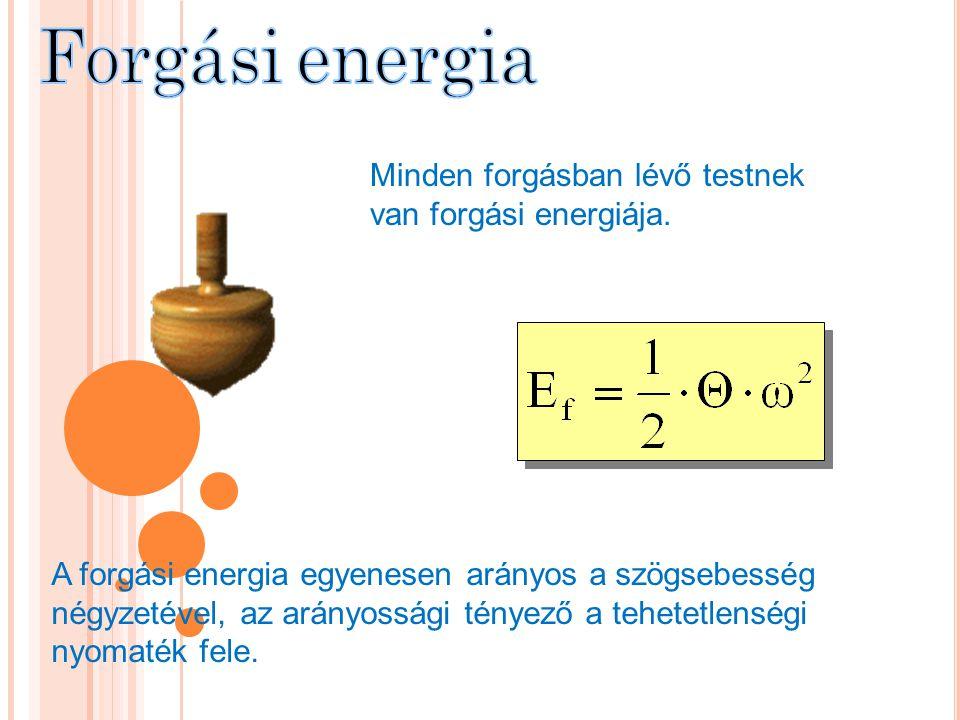 Forgási energia Minden forgásban lévő testnek van forgási energiája.