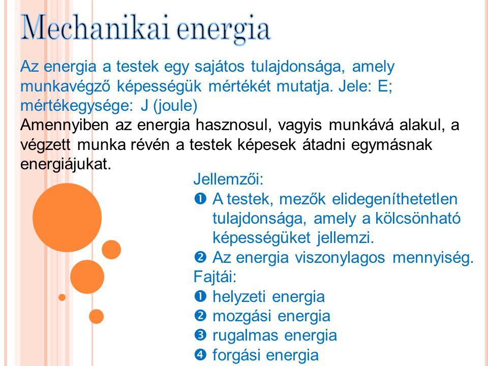 Mechanikai energia Az energia a testek egy sajátos tulajdonsága, amely munkavégző képességük mértékét mutatja. Jele: E; mértékegysége: J (joule)