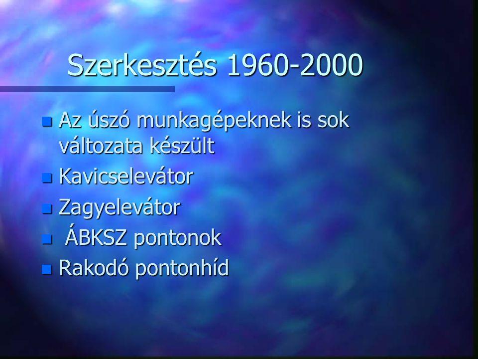 Szerkesztés 1960-2000 Az úszó munkagépeknek is sok változata készült