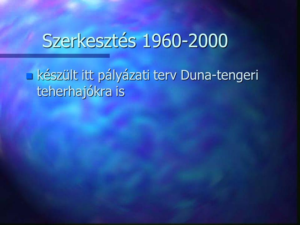 Szerkesztés 1960-2000 készült itt pályázati terv Duna-tengeri teherhajókra is