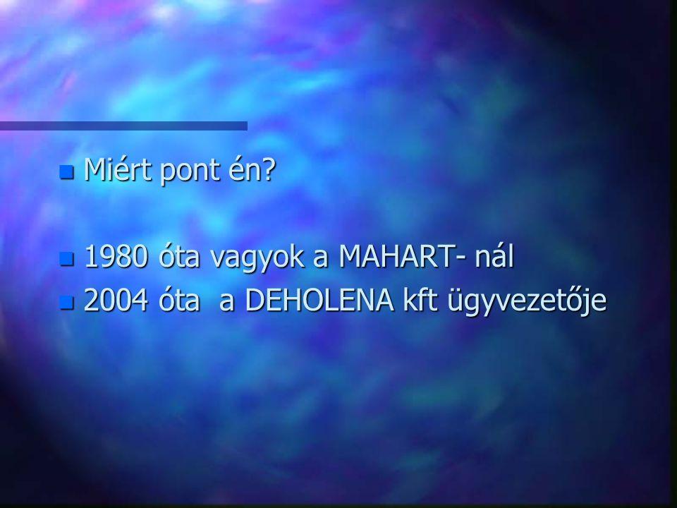 Miért pont én 1980 óta vagyok a MAHART- nál 2004 óta a DEHOLENA kft ügyvezetője
