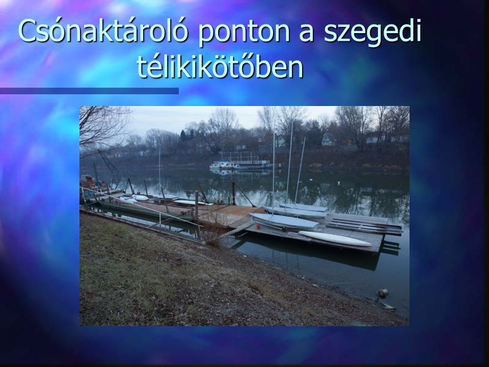 Csónaktároló ponton a szegedi télikikötőben
