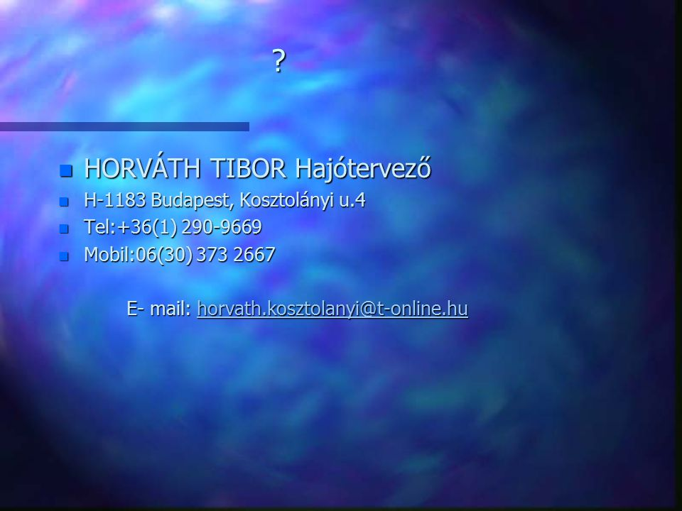 HORVÁTH TIBOR Hajótervező H-1183 Budapest, Kosztolányi u.4