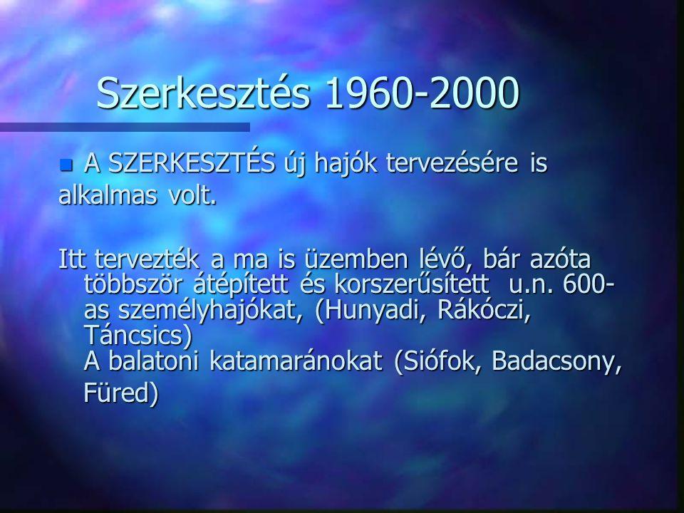 Szerkesztés 1960-2000 A SZERKESZTÉS új hajók tervezésére is
