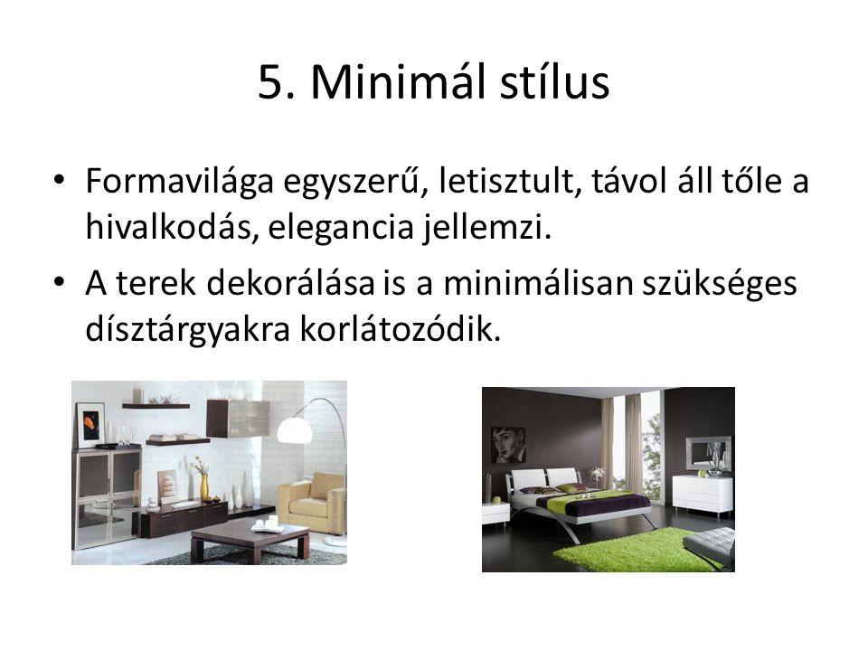 5. Minimál stílus Formavilága egyszerű, letisztult, távol áll tőle a hivalkodás, elegancia jellemzi.