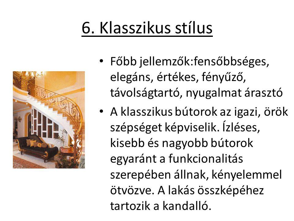 6. Klasszikus stílus Főbb jellemzők:fensőbbséges, elegáns, értékes, fényűző, távolságtartó, nyugalmat árasztó.