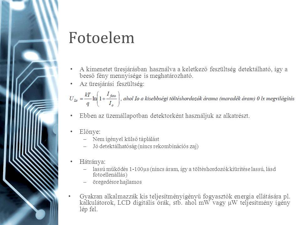 Fotoelem A kimenetet üresjárásban használva a keletkező feszültség detektálható, így a beeső fény mennyisége is meghatározható.