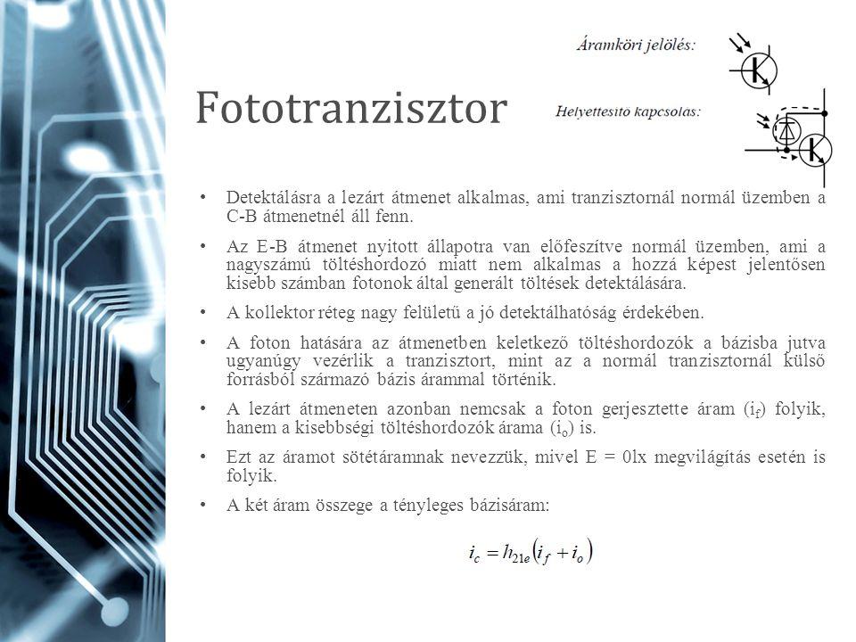 Fototranzisztor Detektálásra a lezárt átmenet alkalmas, ami tranzisztornál normál üzemben a C-B átmenetnél áll fenn.