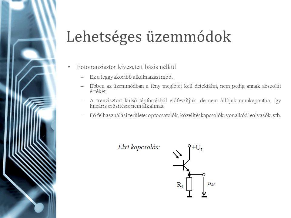 Lehetséges üzemmódok Fototranzisztor kivezetett bázis nélkül