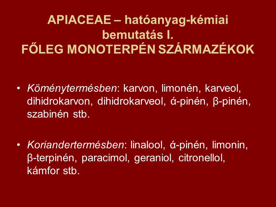 APIACEAE – hatóanyag-kémiai bemutatás I. FŐLEG MONOTERPÉN SZÁRMAZÉKOK