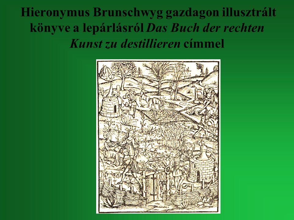 Hieronymus Brunschwyg gazdagon illusztrált könyve a lepárlásról Das Buch der rechten Kunst zu destillieren címmel