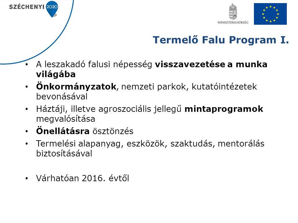 Termelő Falu Program I. A leszakadó falusi népesség visszavezetése a munka világába. Önkormányzatok, nemzeti parkok, kutatóintézetek bevonásával.