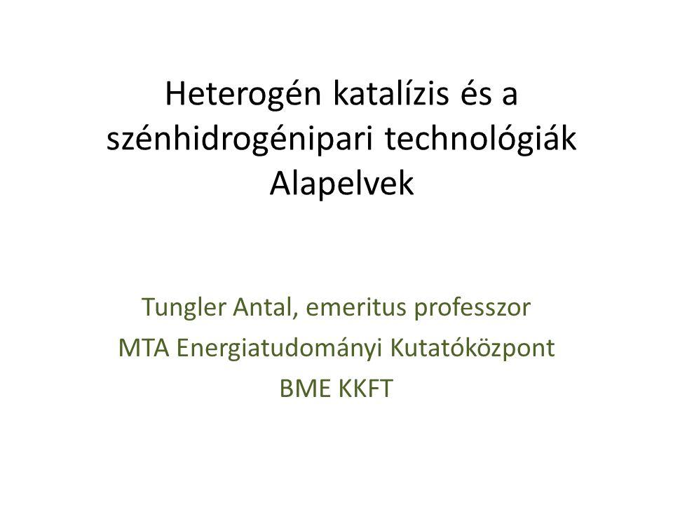 Heterogén katalízis és a szénhidrogénipari technológiák Alapelvek