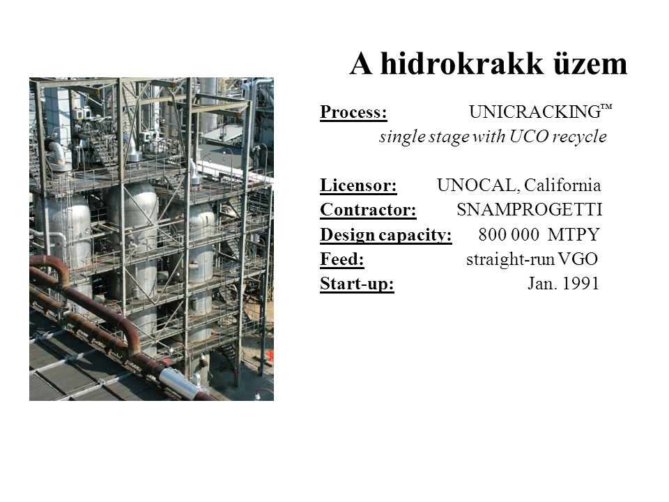 A hidrokrakk üzem Process: UNICRACKING™ single stage with UCO recycle