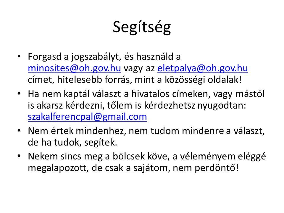 Segítség Forgasd a jogszabályt, és használd a minosites@oh.gov.hu vagy az eletpalya@oh.gov.hu címet, hitelesebb forrás, mint a közösségi oldalak!