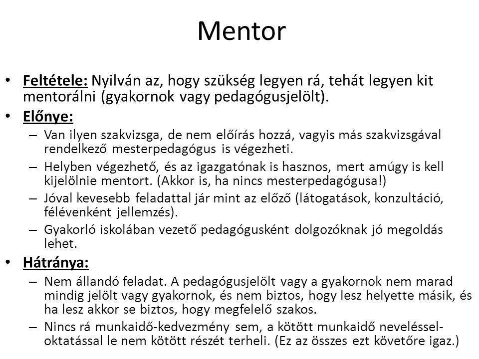 Mentor Feltétele: Nyilván az, hogy szükség legyen rá, tehát legyen kit mentorálni (gyakornok vagy pedagógusjelölt).