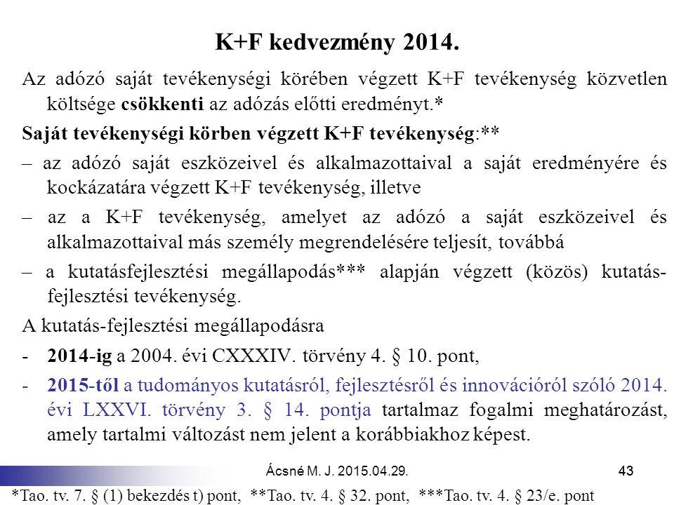K+F kedvezmény 2014. Az adózó saját tevékenységi körében végzett K+F tevékenység közvetlen költsége csökkenti az adózás előtti eredményt.*