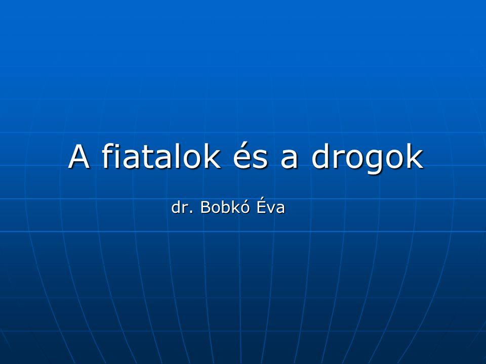 A fiatalok és a drogok dr. Bobkó Éva