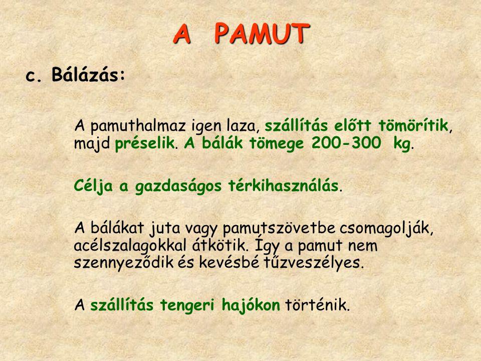 A PAMUT c. Bálázás: A pamuthalmaz igen laza, szállítás előtt tömörítik, majd préselik. A bálák tömege 200-300 kg.