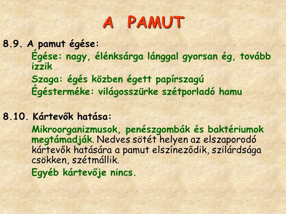 A PAMUT 8.9. A pamut égése: Égése: nagy, élénksárga lánggal gyorsan ég, tovább izzik. Szaga: égés közben égett papírszagú.