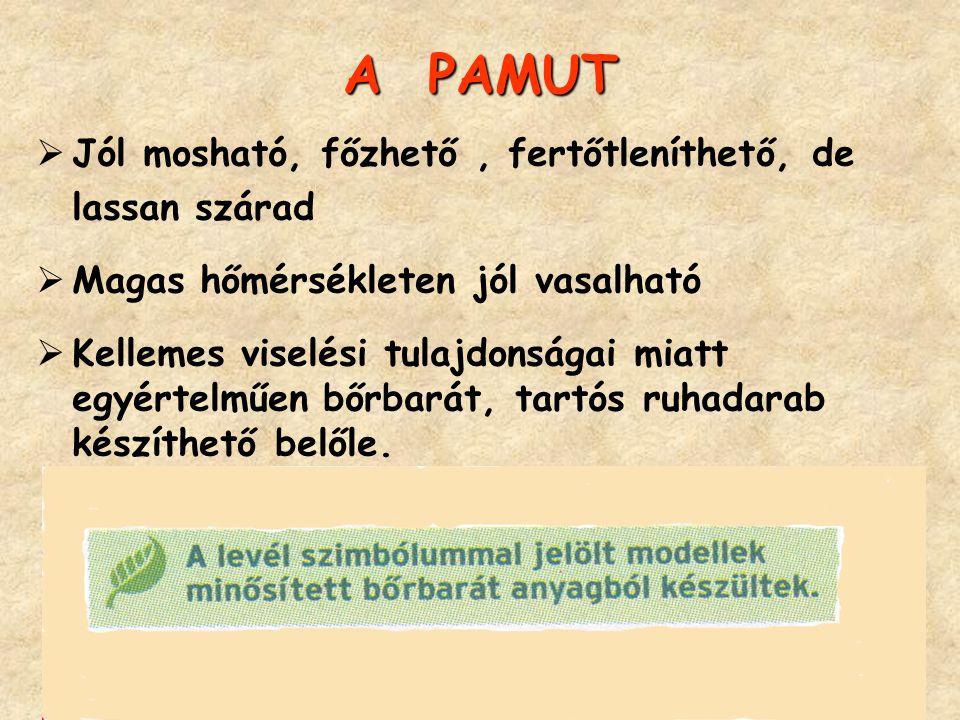 A PAMUT Jól mosható, főzhető , fertőtleníthető, de lassan szárad