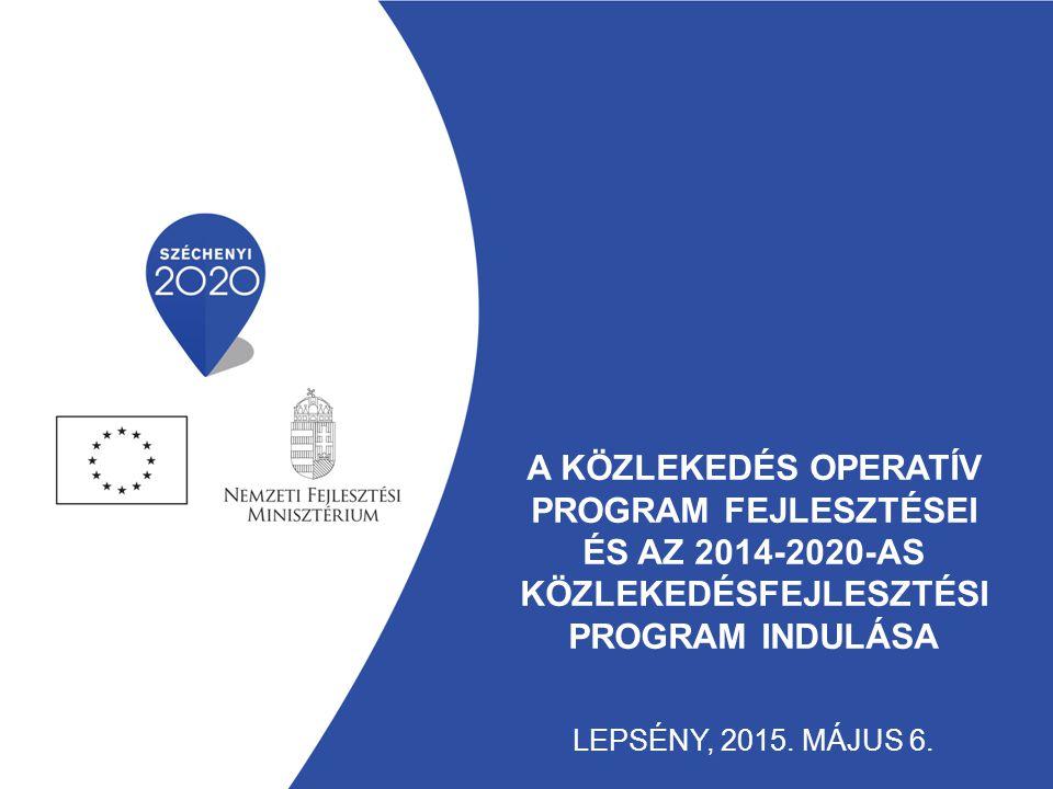 A Közlekedés Operatív Program fejlesztései és az 2014-2020-as közlekedésfejlesztési program indulása