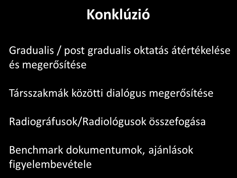 Konklúzió Gradualis / post gradualis oktatás átértékelése és megerősítése. Társszakmák közötti dialógus megerősítése.