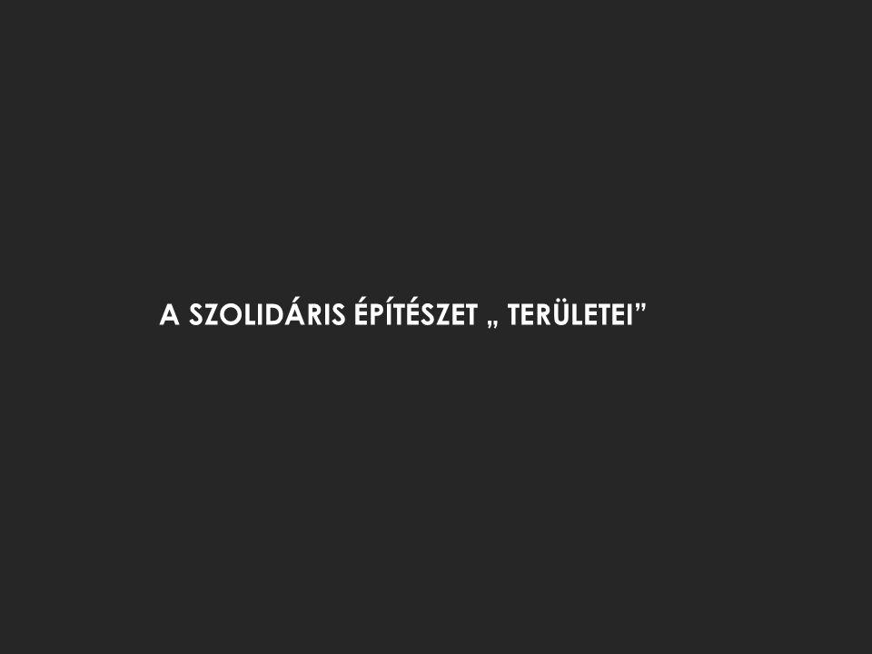 """A SZOLIDÁRIS ÉPÍTÉSZET """" TERÜLETEI"""
