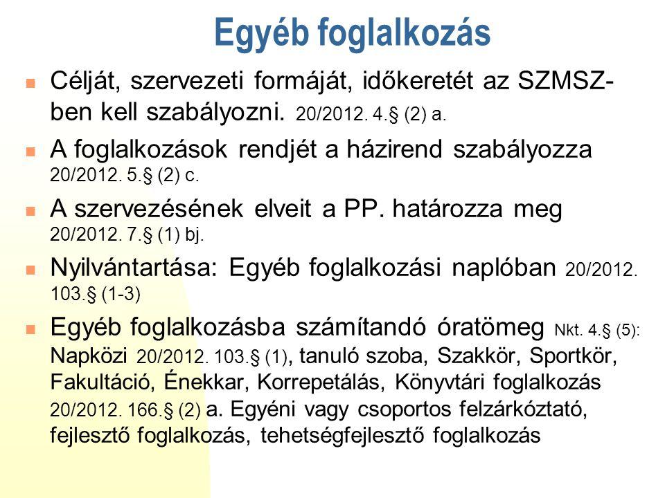 Egyéb foglalkozás Célját, szervezeti formáját, időkeretét az SZMSZ-ben kell szabályozni. 20/2012. 4.§ (2) a.