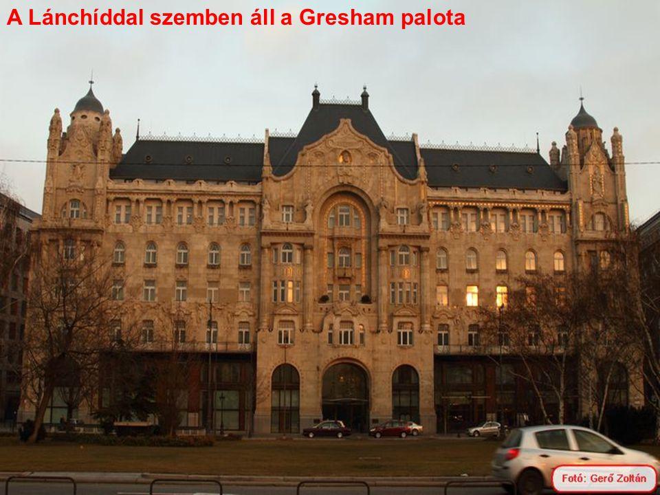 A Lánchíddal szemben áll a Gresham palota