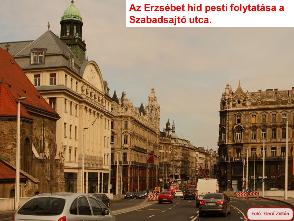 Az Erzsébet híd pesti folytatása a Szabadsajtó utca.