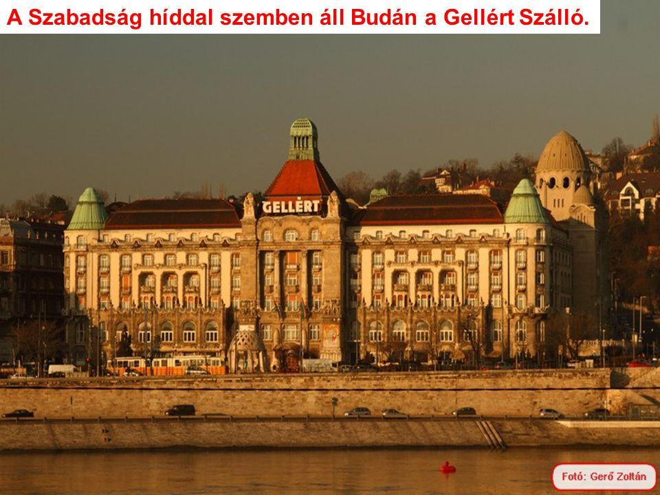 A Szabadság híddal szemben áll Budán a Gellért Szálló.