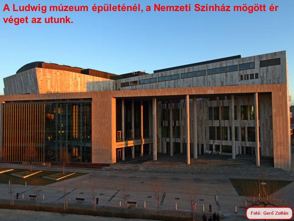 A Ludwig múzeum épületénél, a Nemzeti Színház mögött ér véget az utunk.