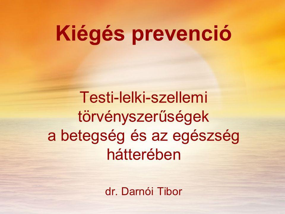 Kiégés prevenció Testi-lelki-szellemi törvényszerűségek a betegség és az egészség hátterében dr.