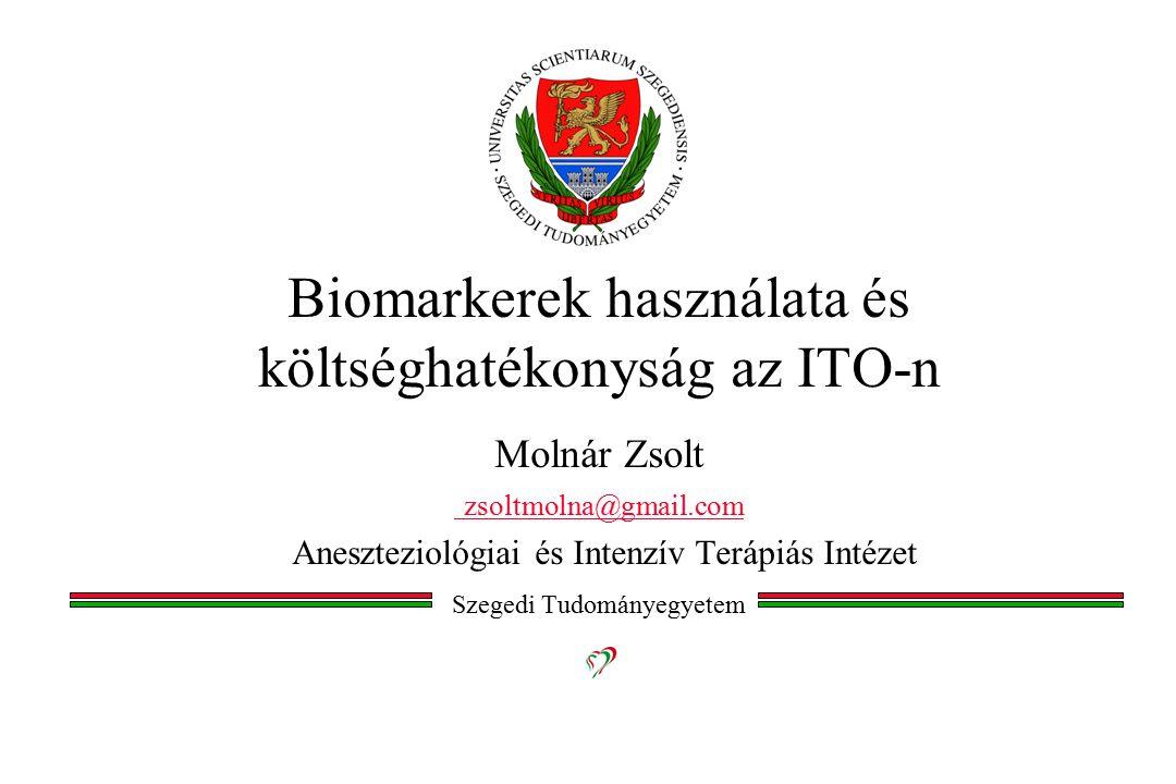 Biomarkerek használata és költséghatékonyság az ITO-n Molnár Zsolt zsoltmolna@gmail.com Aneszteziológiai és Intenzív Terápiás Intézet Szegedi Tudományegyetem