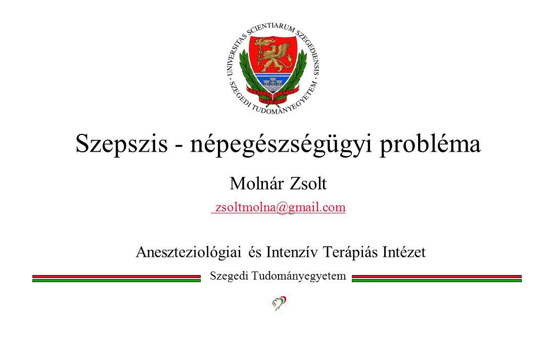 Szepszis - népegészségügyi probléma Molnár Zsolt zsoltmolna@gmail