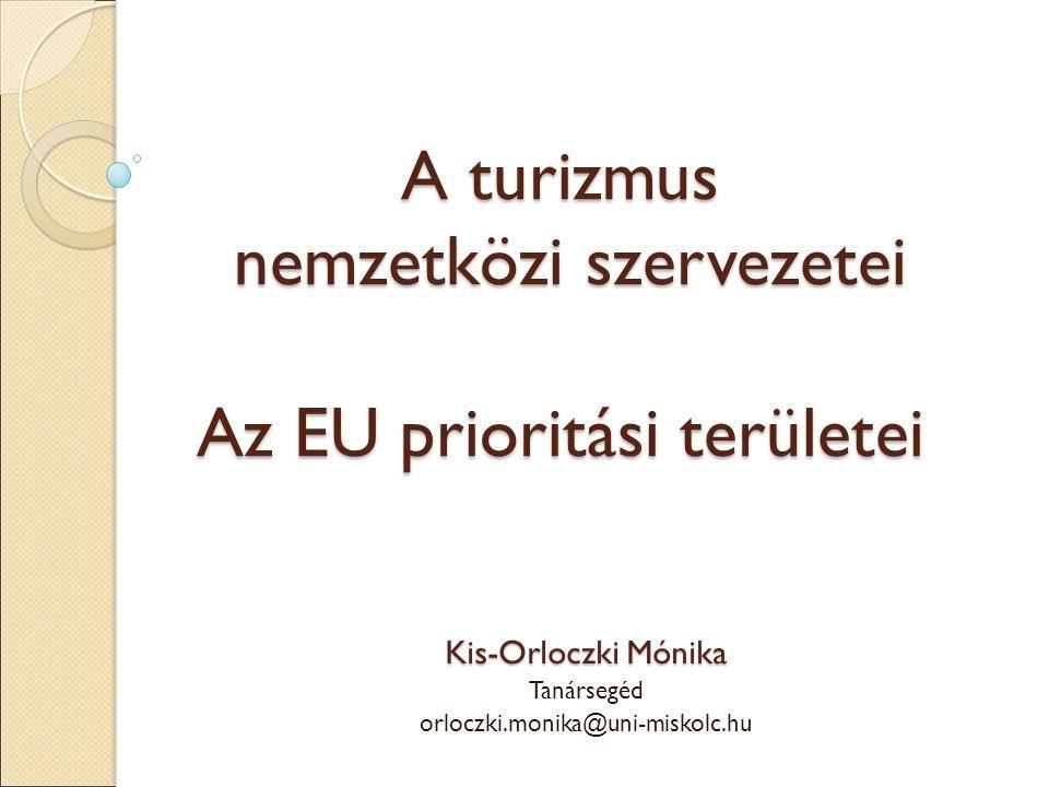 A turizmus nemzetközi szervezetei Az EU prioritási területei