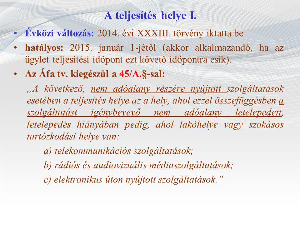 A teljesítés helye I. Évközi változás: 2014. évi XXXIII. törvény iktatta be.