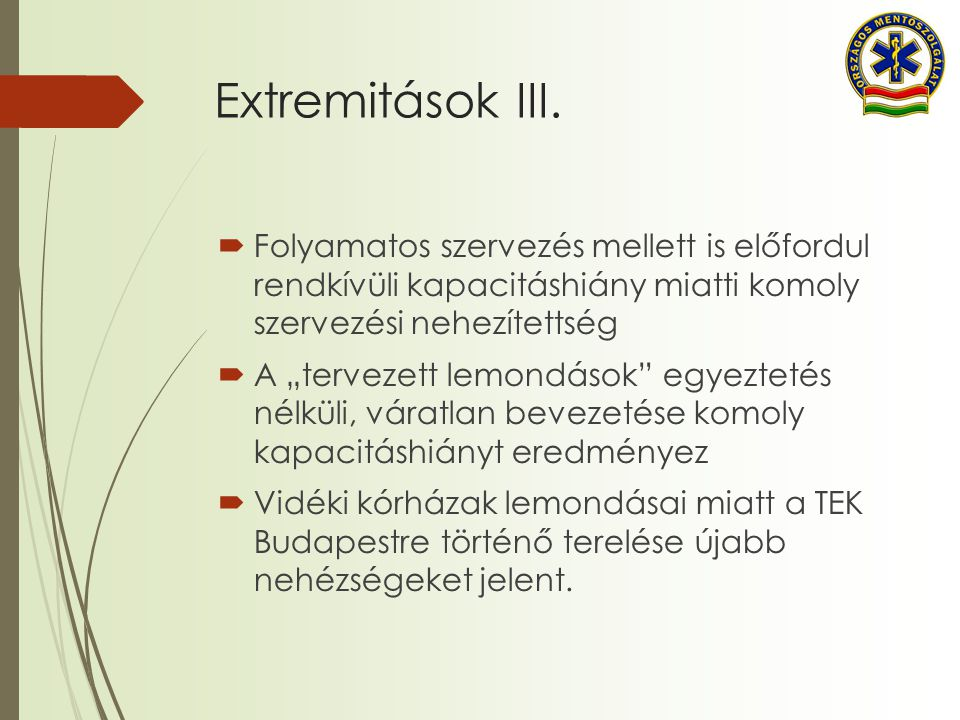 Extremitások III. Folyamatos szervezés mellett is előfordul rendkívüli kapacitáshiány miatti komoly szervezési nehezítettség.