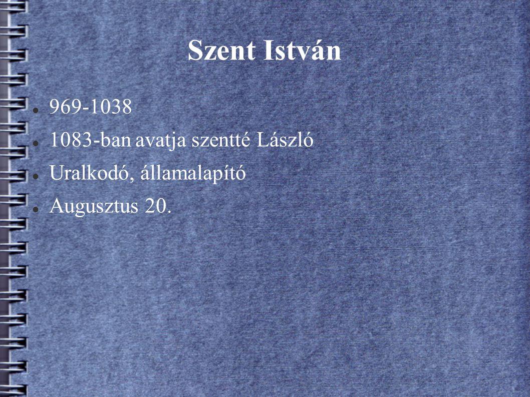 Szent István 969-1038 1083-ban avatja szentté László