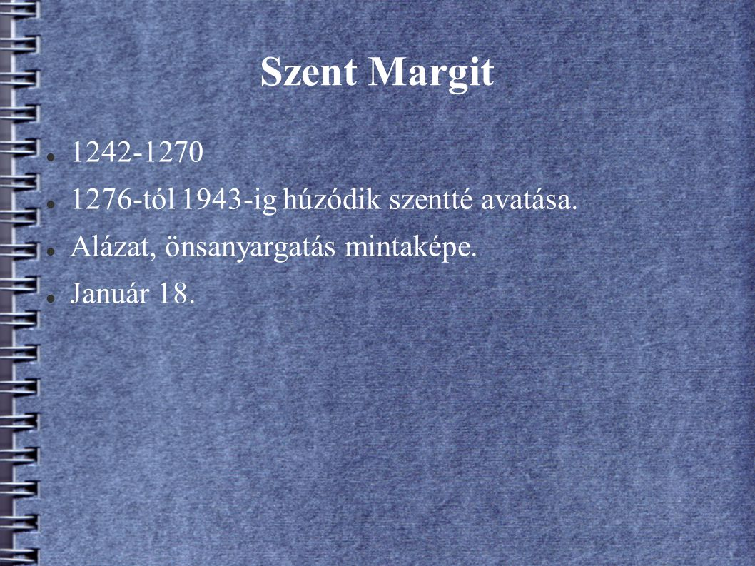 Szent Margit 1242-1270 1276-tól 1943-ig húzódik szentté avatása.