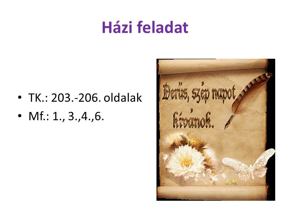 Házi feladat TK.: 203.-206. oldalak Mf.: 1., 3.,4.,6.