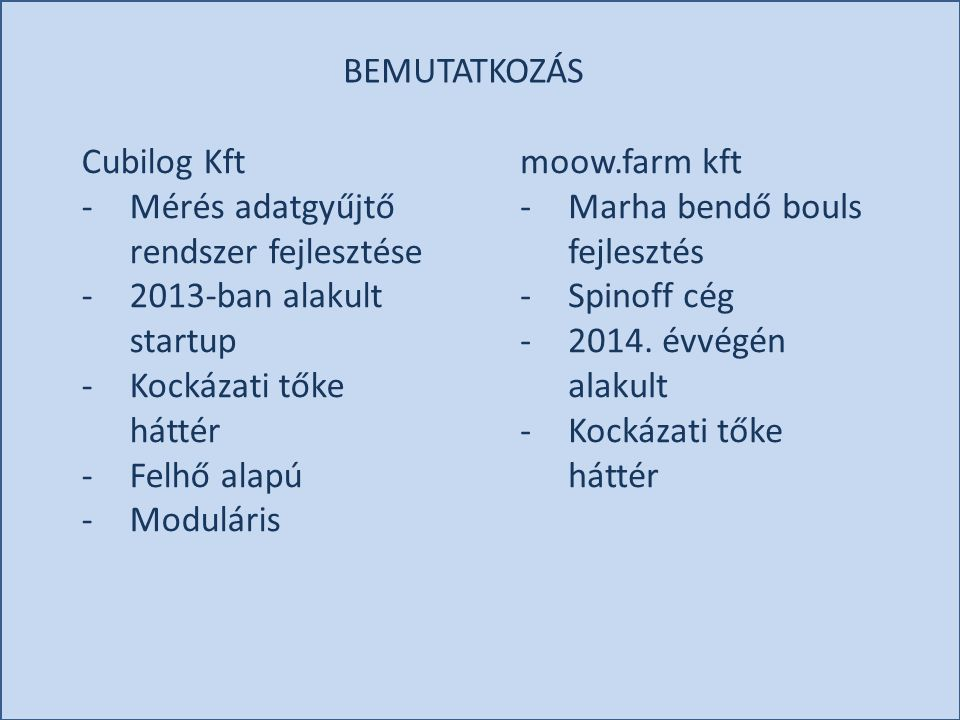 BEMUTATKOZÁS Cubilog Kft. Mérés adatgyűjtő rendszer fejlesztése. 2013-ban alakult startup. Kockázati tőke háttér.