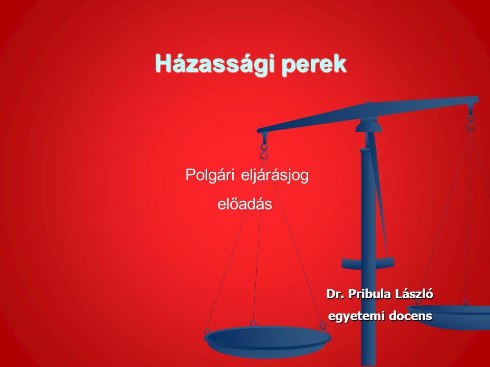 Házassági perek előadás Polgári eljárásjog Dr. Pribula László