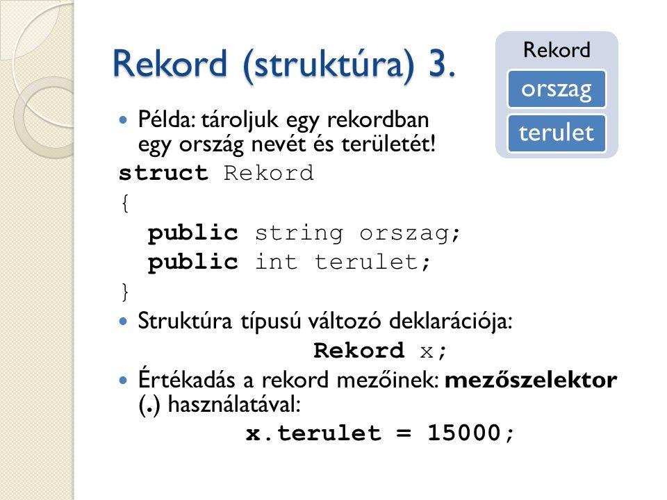 Rekord (struktúra) 3. Rekord. orszag. terulet. Példa: tároljuk egy rekordban egy ország nevét és területét!